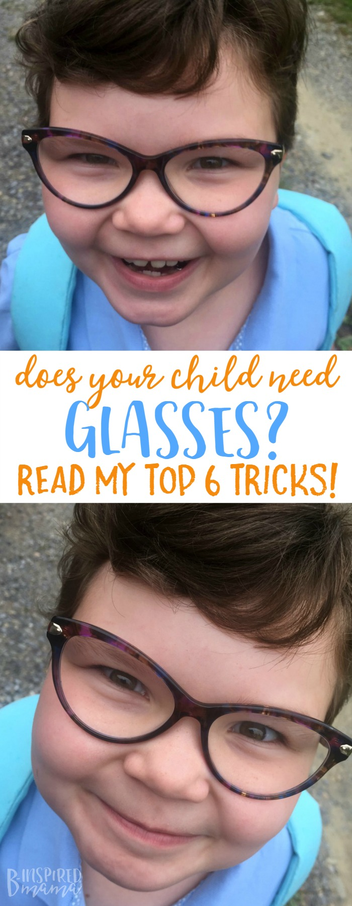 Does your child need glasses - Check out my top 6 tricks that will hlep - at B-Inspired Mama