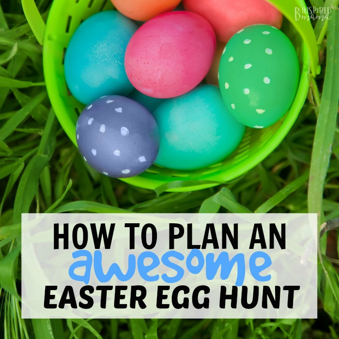 How to Plan an Easter Egg Hunt the kids will RAVE about - at B-Inspired Mama