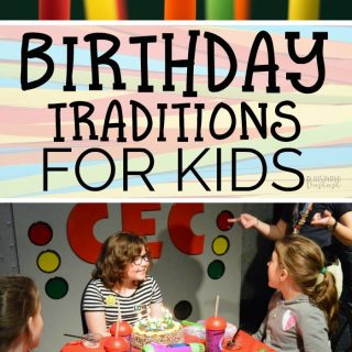 Birthday Traditions for Kids that are Meaningful but EASY - at B-Inspired Mama